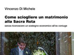 COME SCIOGLIERE UN MATRIMONIO ALLA SACRA ROTA, nuovo libro di Vincenzo di Michele