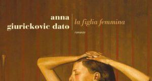 LA FIGLIA FEMMINA di Anna Giurickovic Dato