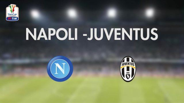 Stasera in tv Napoli e Juventus per la Coppa Italia 2017