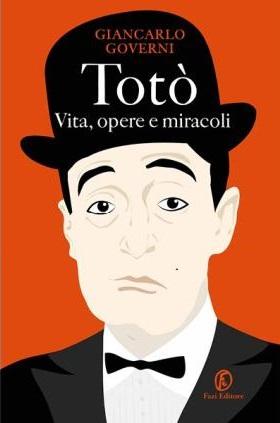 TOTÒ Vita, opere e miracoli - nuovo libro di Giancarlo Governi