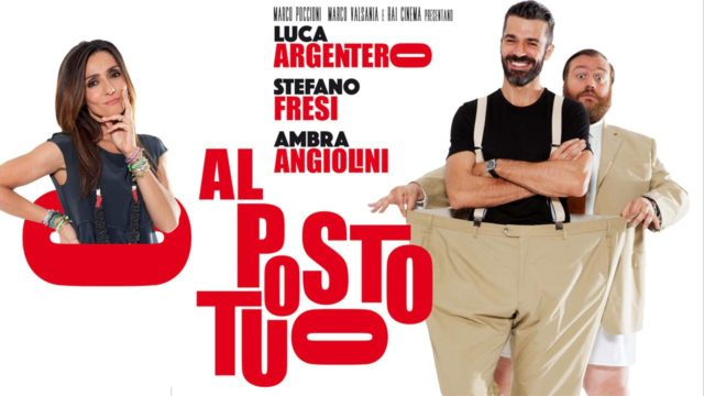 Al posto tuo, film con Luca Argentero Stefano Fresi e Ambra Angiolini